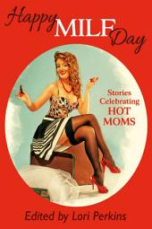 Happy MILF Day: Stories Celebrating Hot Moms