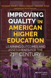 Improving Quality in American Higher Education: Learning Outcomes and Assessments for the 21st Century