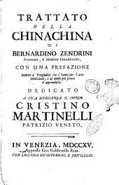 Trattato della chinachina di Bernardino Zendrini filosofo, e medico collegiato, con una prefazione intorno a' pregiudicj che s'hanno per l'arte medicinale; e al modo più sicuro d'apprenderla. Dedicato a sua eccellenza il signor Cristino Martinelli ..