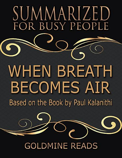Download When Breath Becomes Air   Summarized for Busy People  Based On the Book By Paul Kalanithi Book