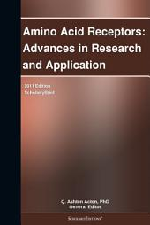 Amino Acid Receptors: Advances in Research and Application: 2011 Edition: ScholarlyBrief