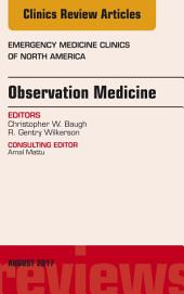 Observation Medicine, An Issue of Emergency Medicine Clinics of North America