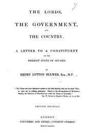 The Lords, the Government, and the Country. A Letter to a Constituent on the Present State of Affairs ... Second Edition