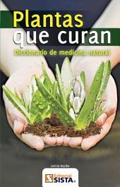 PLANTAS QUE CURAN: Diccionario de medicina natural