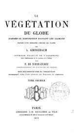 La V?g?tation Du Globe: D'apr?s Sa Disposition Suivant Les Climats Esquisse D'une G?ographie Compar?e Des Plantes