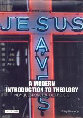A Modern Introduction to Theology: New Questions for Old Beliefs