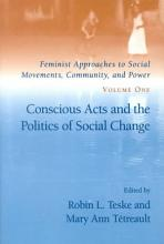 Feminist Approaches to Social Movements  Community  and Power  Conscious acts and the politics of social change PDF