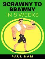 Scrawny To Brawny In 8 Weeks