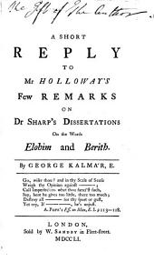 A short reply to Mr Holloway's few remarks on Dr Sharp's dissertations on the words elohim and berith