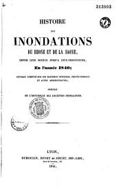 Histoire des inondations du Rhône et de la Saône: depuis leur source jusqu'à leur embouchure, en l'année 1840