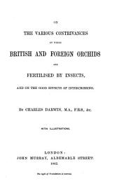 On the Various Contrivances by which British and Foreign Orchids are Fertilised by Insects: And on the Good Effects of Intercrossing