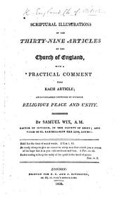 Scriptural Illustrations of the Thirty-nine Articles. With a practical comment upon each article ... By S. Wix