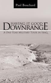 Having It Good Downrange: A One-Year Military Tour in Iraq