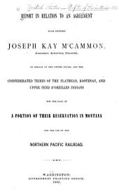 Report in Relation to an Agreement: Made Between Joseph Kay McCammon, Assistant Attorney-General, on Behalf of the United States, and the Confederated Tribes of the Flathead, Kootenay, and Upper Pend D'Oreilles Indians for the Sale of a Portion of Their Reservation in Montana for the Use of the Northern Pacific Railroad
