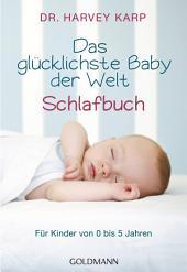 Das glücklichste Baby der Welt - Schlafbuch: Für Kinder von 0 bis 5 Jahren