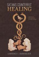 Satan   s Counterfeit Healing PDF