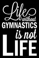 Life Without Gymnastics Is Not Life