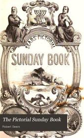 The Pictorial Sunday Book: Designed for the Use of Families, Bible Classes, and Sunday School Teachers: Derived Principally from the Manners and Customs of the Jews; the Rites, Traditions, and Antiquities, of Eastern Nations, Explanatory of Many Portions of the Old and New Testaments ...