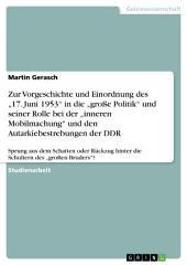 """Der 17. Juni 1953. Vorgeschichte, Rolle in der Politik und Wirkung auf die Autarkiebestrebungen der DDR: Sprung aus dem Schatten oder Rückzug hinter die Schultern des """"großen Bruders""""?"""