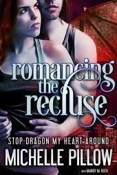 Romancing the Recluse: Stop Dragon My Heart Around