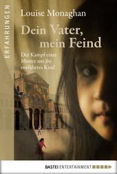 Dein Vater, mein Feind: Der Kampf einer Mutter um ihr entführtes Kind