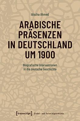 Arabische Pr  senzen in Deutschland um 1900 PDF