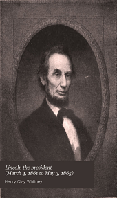 Lincoln the President (March 4, 1861 to May 3, 1865)