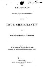 Lectures Illustrating the Contrast Between True Christianity and Various Other Systems