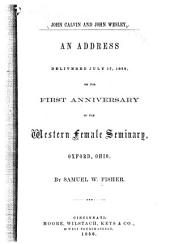 John Calvin and John Wesley: An Address Delivered July 17, 1856, on the First Anniversary of the Western Female Seminary, Oxford, Ohio
