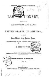 A Law Dictionary, Adapted to the Constitution and Laws of the United States of America and of the Several States of the American Union: With References to the Civil and Other Systems of Foreign Law, Volume 1