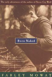 Born Naked: The Early Adventures of the Author of Never Cry Wolf