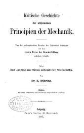 Kritische Geschichte der allgemeinen Principien der Mechanik: nebst einer Anleitung zum Studium mathematischer Wissenschaften