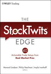 The StockTwits Edge: 40 Actionable Trade Set-Ups from Real Market Pros