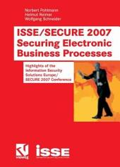 ISSE/SECURE 2007 Securing Electronic Business Processes: Highlights of the Information Security Solutions Europe/SECURE 2007 Conference