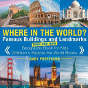 Where in the World  Famous Buildings and Landmarks Then and Now   Geography Book for Kids Children s Explore the World Books