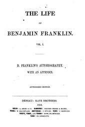 The Life of Benjamin Franklin: Volume 1