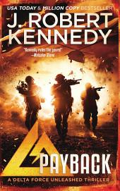 Payback: A Delta Force Unleashed Thriller, Book #1
