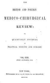 British and Foreign Medico-chirurgical Review: Or, Quarterly Journal of Practial Medicine and Surgery, Volume 22