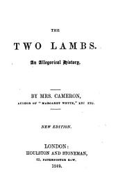 The Two Lambs. An Allegorical History ... New Edition