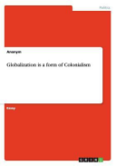 Globalization is a Form of Colonialism PDF
