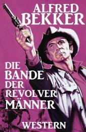 Alfred Bekker Western: Die Bande der Revolvermänner: Wildwest-Roman