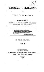 Ringan Gilhaize: Or, The Covenanters, Volume 1