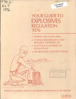 Your Guide to Explosives Regulation, 1976: 1. Federal and Stats Laws. 2. Storage Requirements and Explosive Materials List. 3. Questions & Answers on Regulations. 4. Information Contact Points