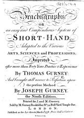 Brachygraphy: or, an easy and compendious system of shorthand ... brought ... nearer to perfection ... by J. Gurney. The ninth edition