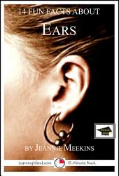 14 Fun Facts About Ears: A 15-Minute Book: Educational Version
