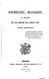 Richelieu, Mazarin, la Fronde et le règne de Louis XIV