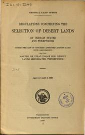 Regulations Concerning the Selection of Desert Lands of Certain States and Territories Under the Act of Congress Approved August 18, 1894, with Amendments and the Making of Final Proof for Desert Lands Segregated Thereunder, Approved April 9, 1909