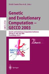 Genetic and Evolutionary Computation — GECCO 2003: Genetic and Evolutionary Computation Conference Chicago, IL, USA, July 12–16, 2003 Proceedings, Part 2