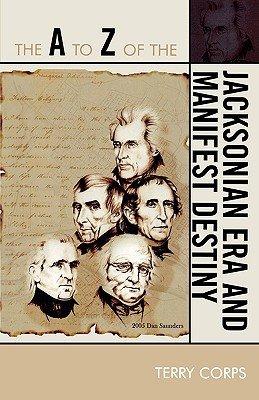The A to Z of the Jacksonian Era and Manifest Destiny PDF