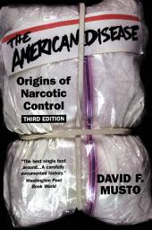The American Disease : Origins of Narcotic Control: Origins of Narcotic Control, Edition 3